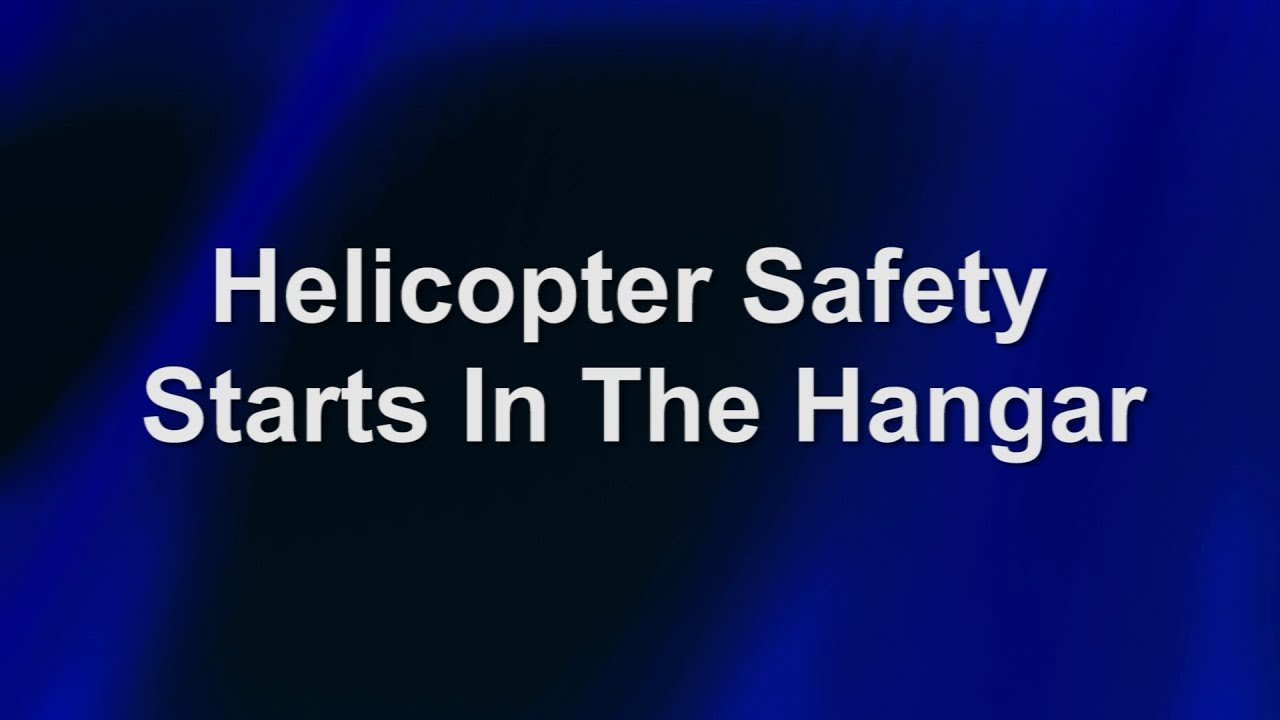 Helicopter Safety Starts In The Hangar (NTSB)